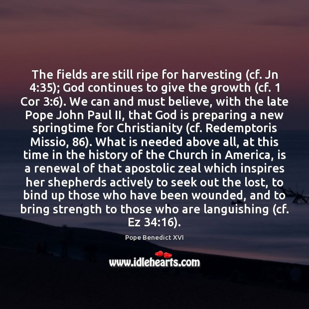 The fields are still ripe for harvesting (cf. Jn 4:35); God continues to Image