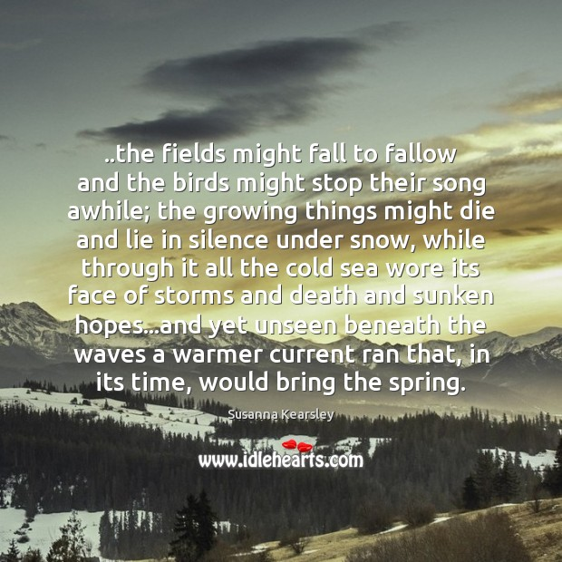 ..the fields might fall to fallow and the birds might stop their Image