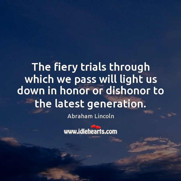 Image, The fiery trials through which we pass will light us down in