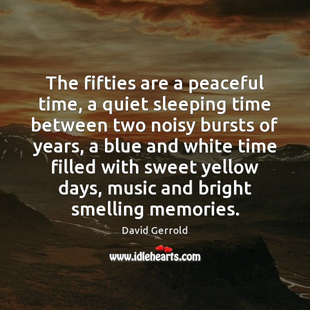 The fifties are a peaceful time, a quiet sleeping time between two David Gerrold Picture Quote