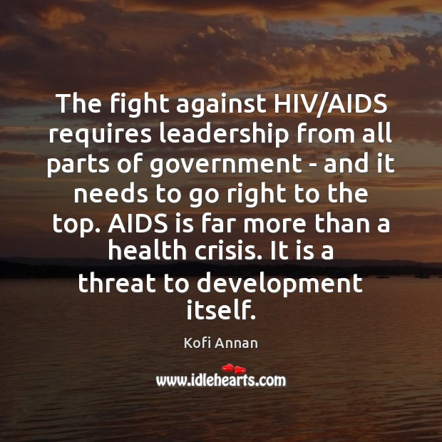The fight against HIV/AIDS requires leadership from all parts of government Kofi Annan Picture Quote