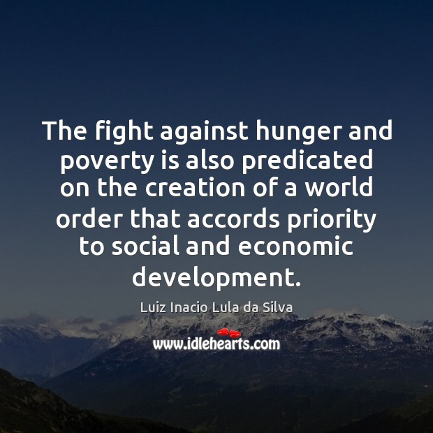 The fight against hunger and poverty is also predicated on the creation Poverty Quotes Image