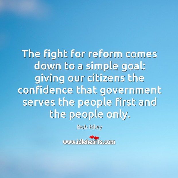 The fight for reform comes down to a simple goal: giving our citizens the confidence Image
