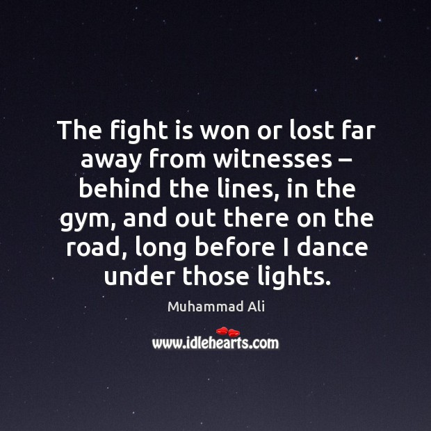 The fight is won or lost far away from witnesses – behind the lines Image