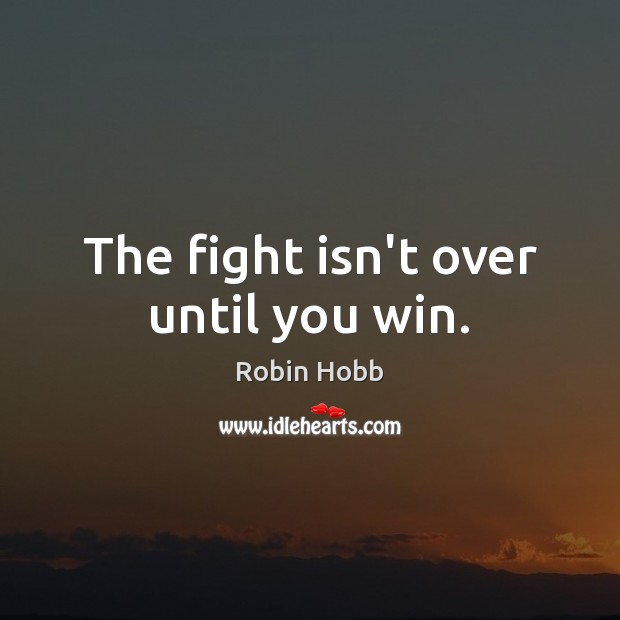 Image, The fight isn't over until you win.