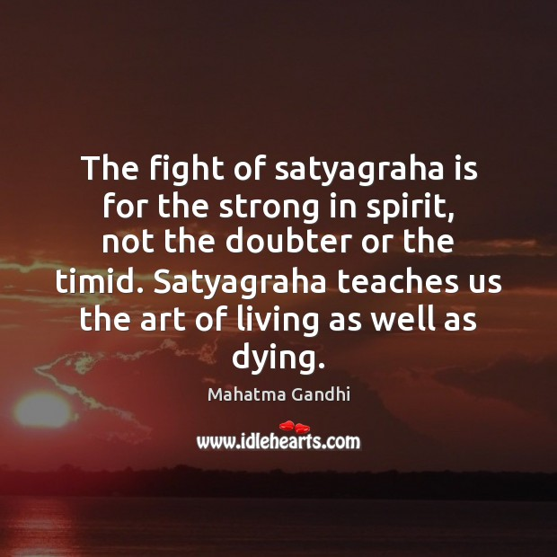 The fight of satyagraha is for the strong in spirit, not the Image