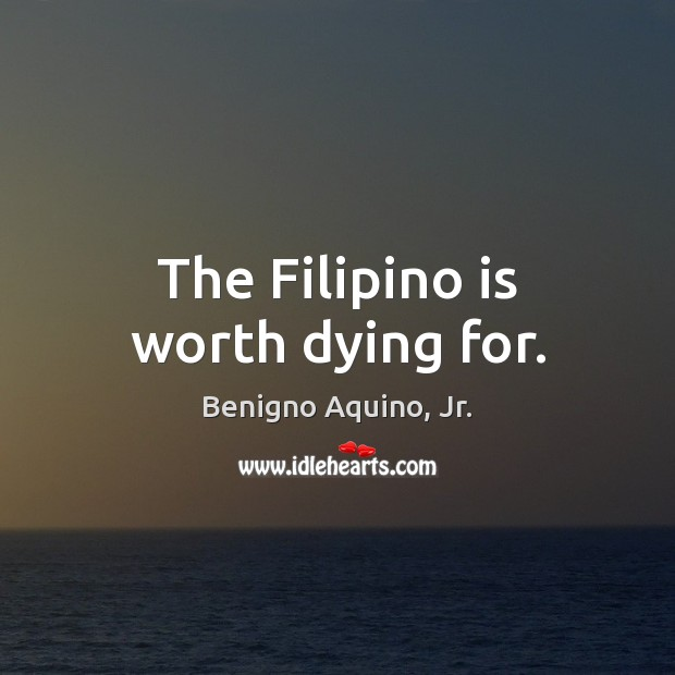 The Filipino is worth dying for. Image