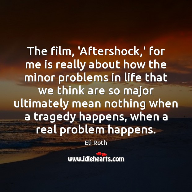 Image, The film, 'Aftershock,' for me is really about how the minor