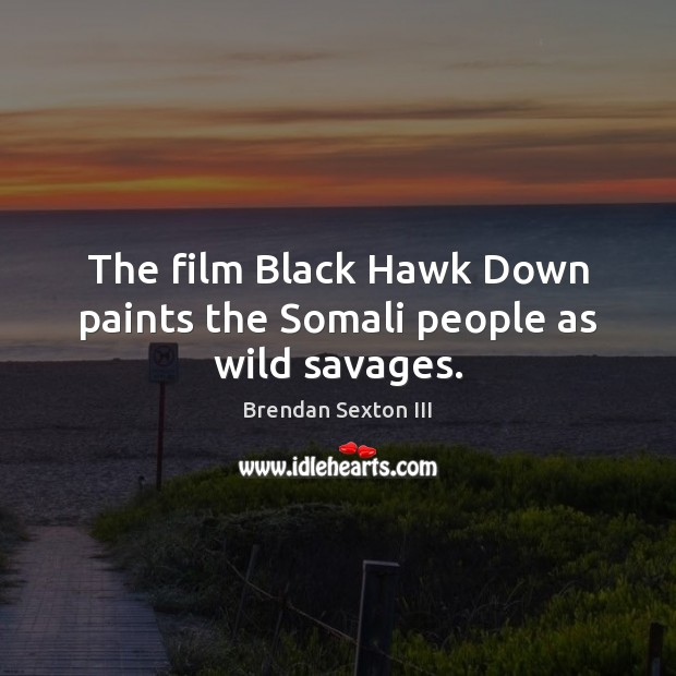 The film Black Hawk Down paints the Somali people as wild savages. Image