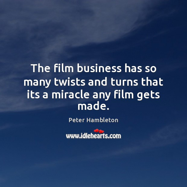 The film business has so many twists and turns that its a miracle any film gets made. Image