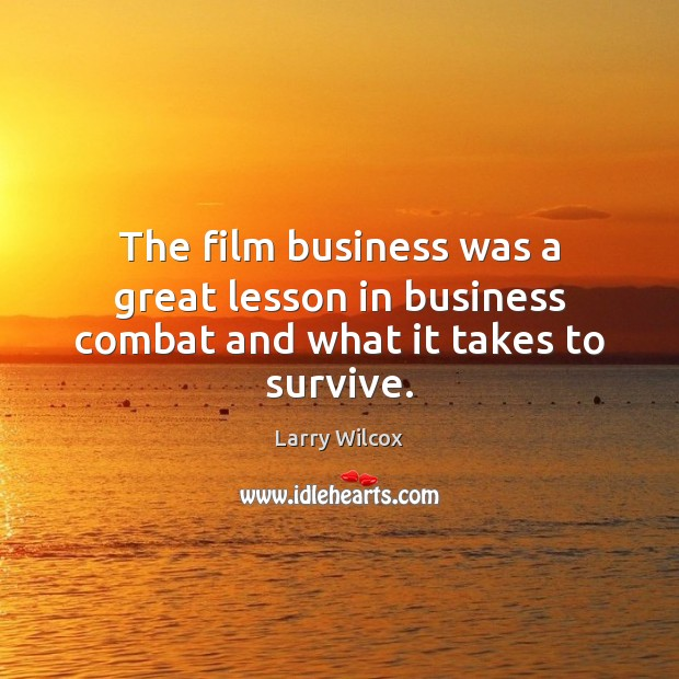 The film business was a great lesson in business combat and what it takes to survive. Image