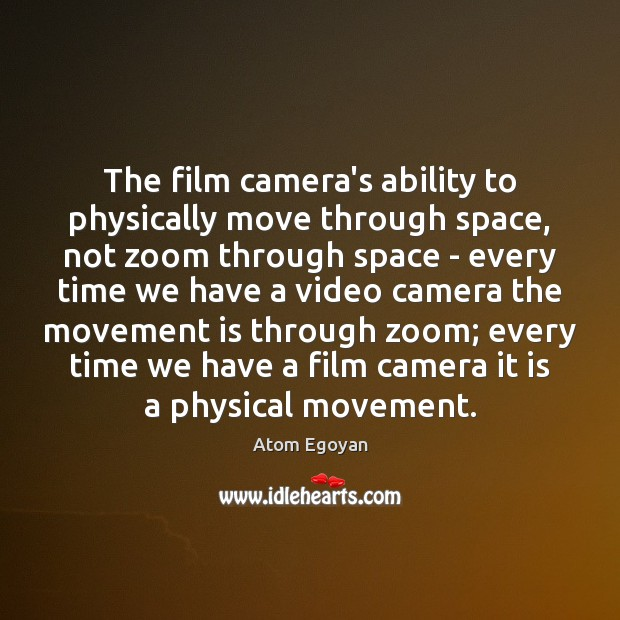 Image, The film camera's ability to physically move through space, not zoom through