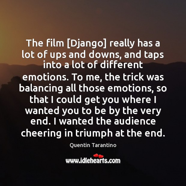 The film [Django] really has a lot of ups and downs, and Quentin Tarantino Picture Quote
