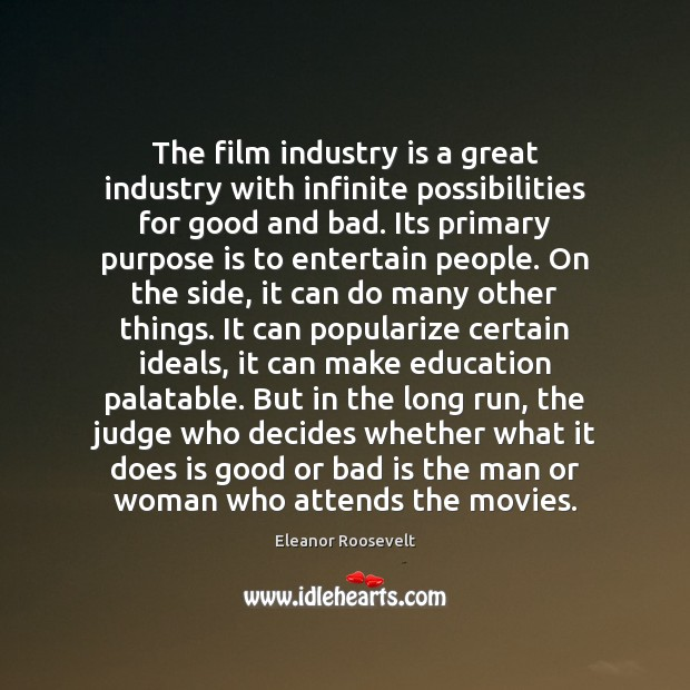 The film industry is a great industry with infinite possibilities for good Image