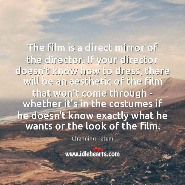 The film is a direct mirror of the director. If your director Image