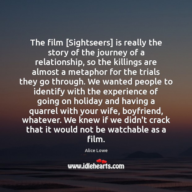 The film [Sightseers] is really the story of the journey of a Holiday Quotes Image