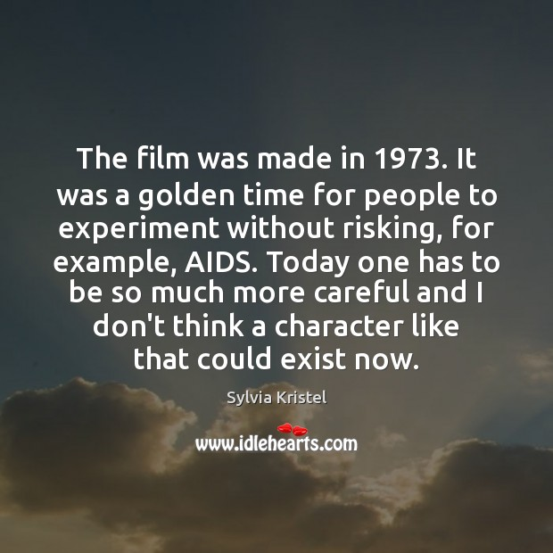 The film was made in 1973. It was a golden time for people Image