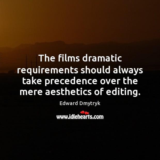 Image, The films dramatic requirements should always take precedence over the mere aesthetics