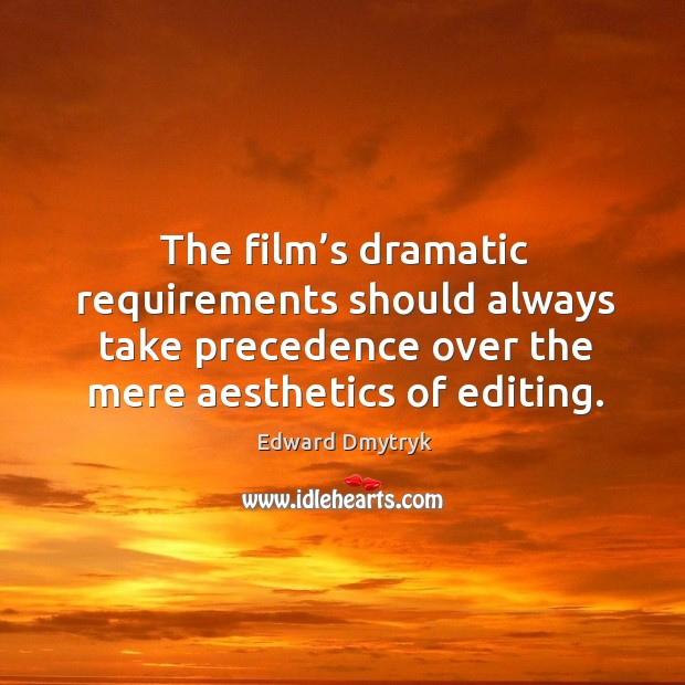 Image, The film's dramatic requirements should always take precedence over the mere aesthetics of editing.