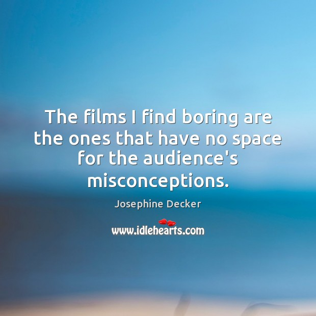 The films I find boring are the ones that have no space for the audience's misconceptions. Image