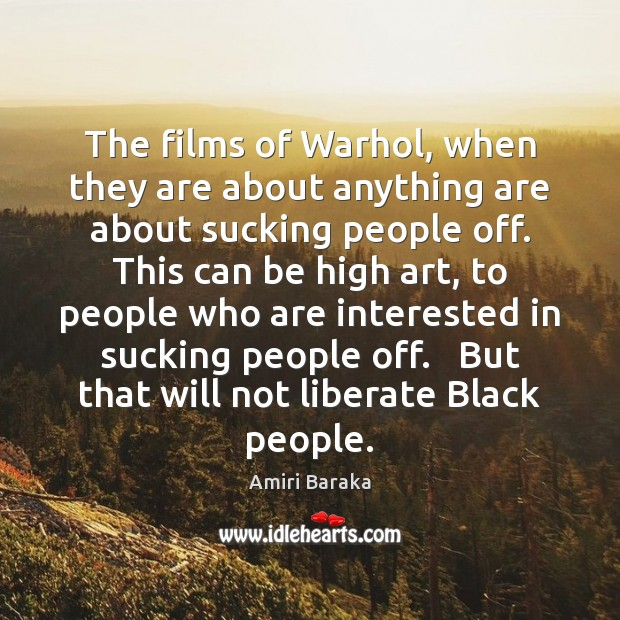 The films of Warhol, when they are about anything are about sucking Liberate Quotes Image