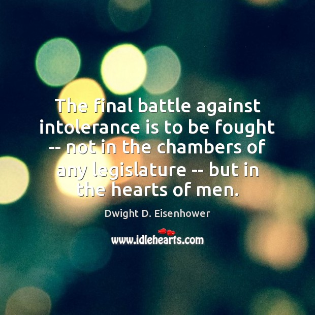 The final battle against intolerance is to be fought — not in Dwight D. Eisenhower Picture Quote