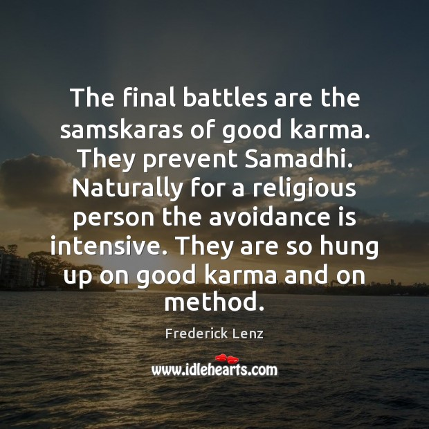 The final battles are the samskaras of good karma. They prevent Samadhi. Karma Quotes Image