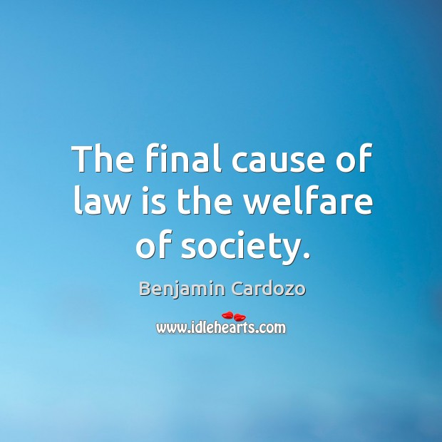The final cause of law is the welfare of society. Image