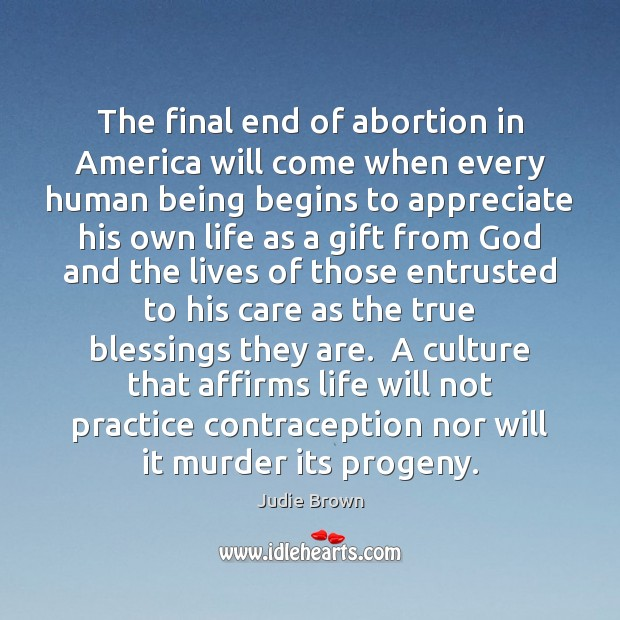 The final end of abortion in America will come when every human Image