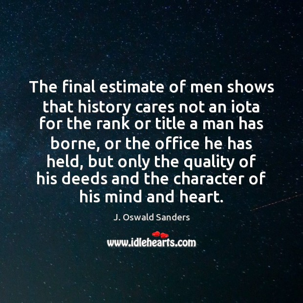 The final estimate of men shows that history cares not an iota Image