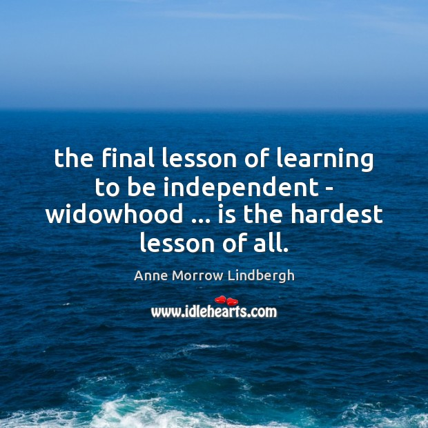 The final lesson of learning to be independent – widowhood … is the Anne Morrow Lindbergh Picture Quote