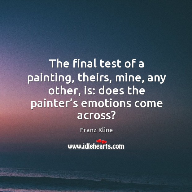 The final test of a painting, theirs, mine, any other, is: does the painter's emotions come across? Image