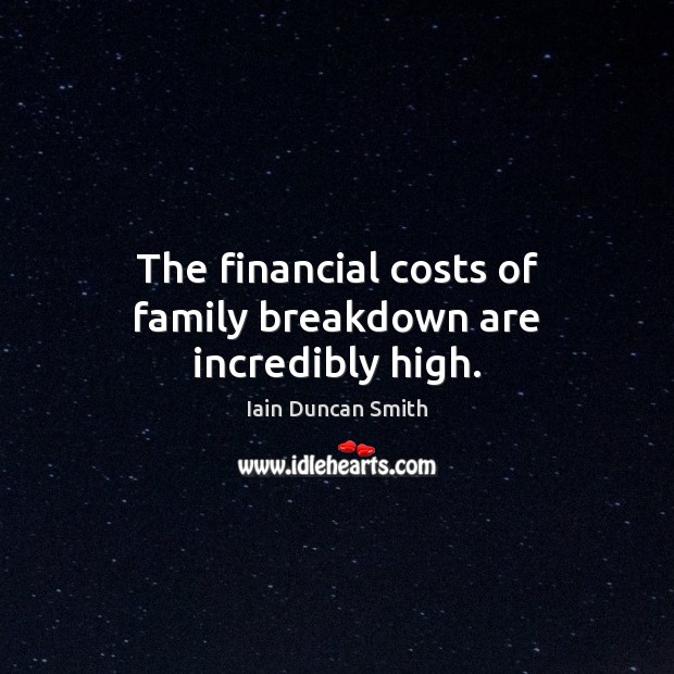 The financial costs of family breakdown are incredibly high. Image