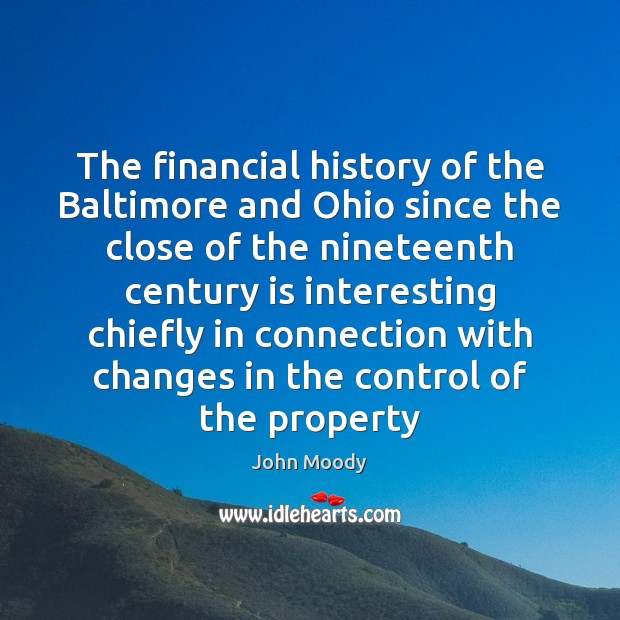 The financial history of the Baltimore and Ohio since the close of John Moody Picture Quote