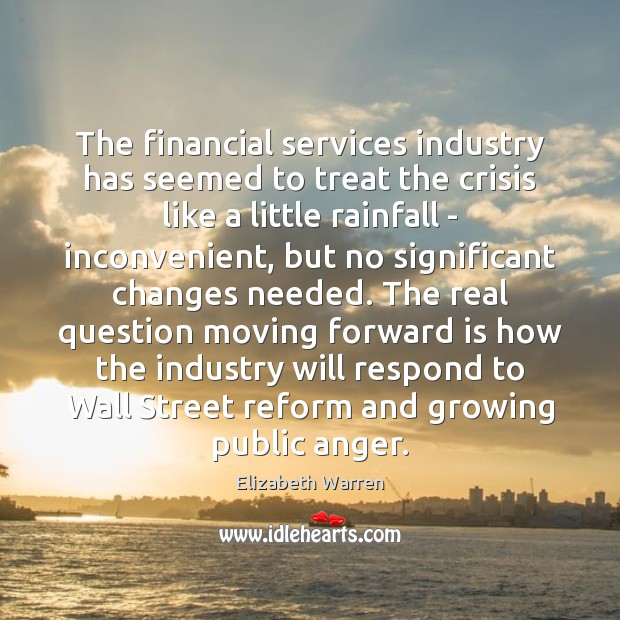 The financial services industry has seemed to treat the crisis like a Elizabeth Warren Picture Quote