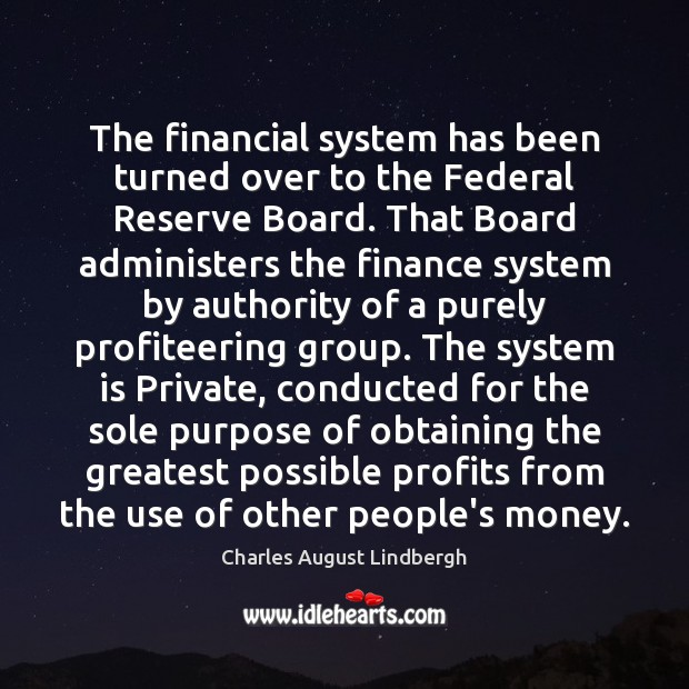 The financial system has been turned over to the Federal Reserve Board. Image