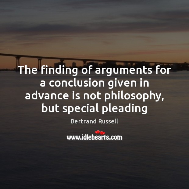 Image, The finding of arguments for a conclusion given in advance is not