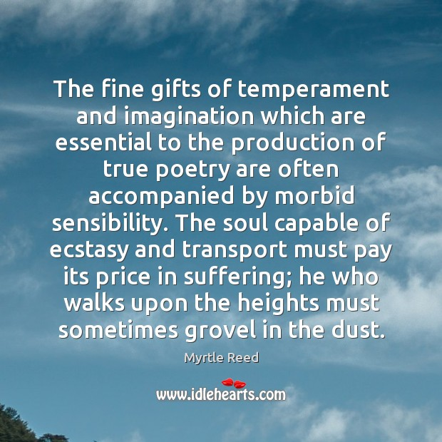 The fine gifts of temperament and imagination which are essential to the Myrtle Reed Picture Quote