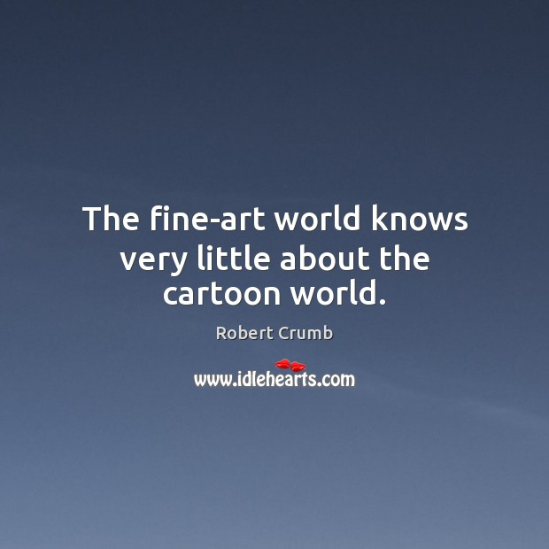 The fine-art world knows very little about the cartoon world. Image