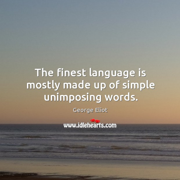 Image, The finest language is mostly made up of simple unimposing words.