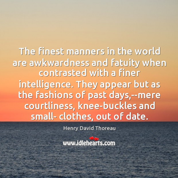 The finest manners in the world are awkwardness and fatuity when contrasted Image