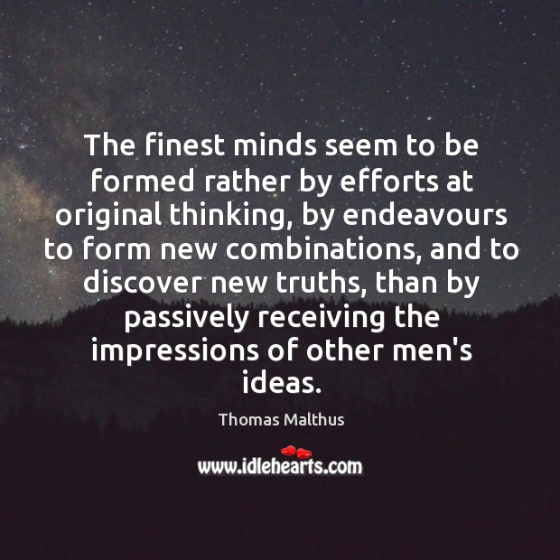The finest minds seem to be formed rather by efforts at original Image