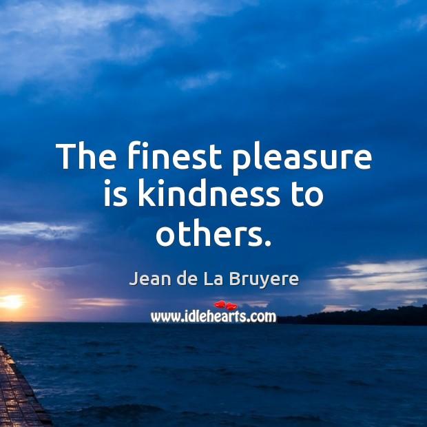 The finest pleasure is kindness to others. Jean de La Bruyere Picture Quote