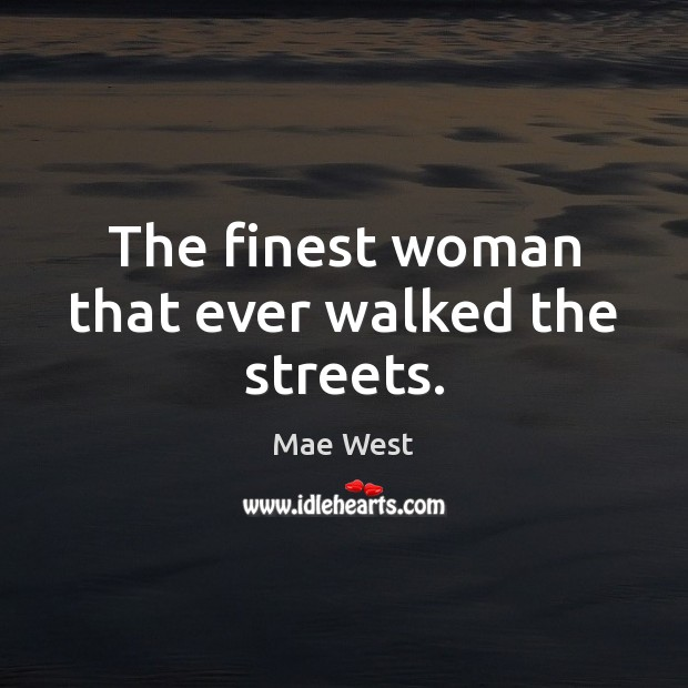 The finest woman that ever walked the streets. Image