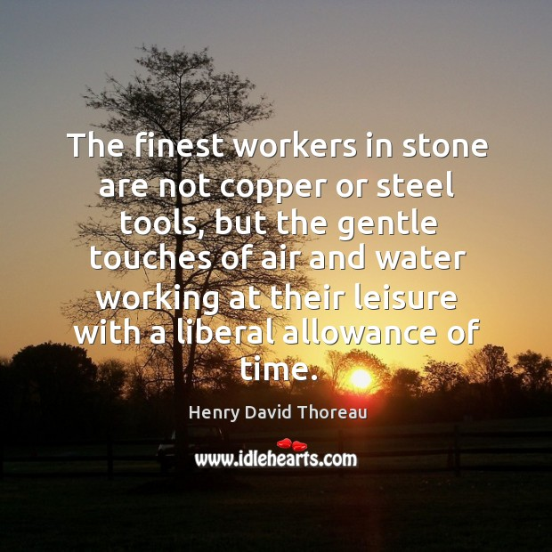 Image, The finest workers in stone are not copper or steel tools, but the gentle touches of air and water