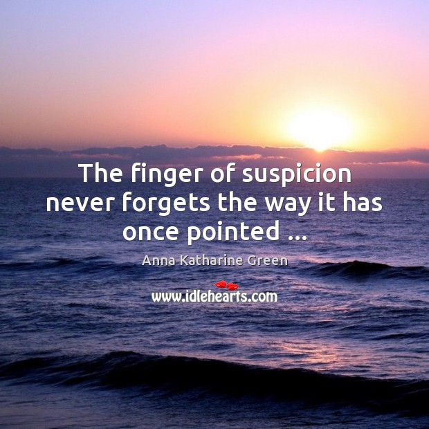 Image, The finger of suspicion never forgets the way it has once pointed …