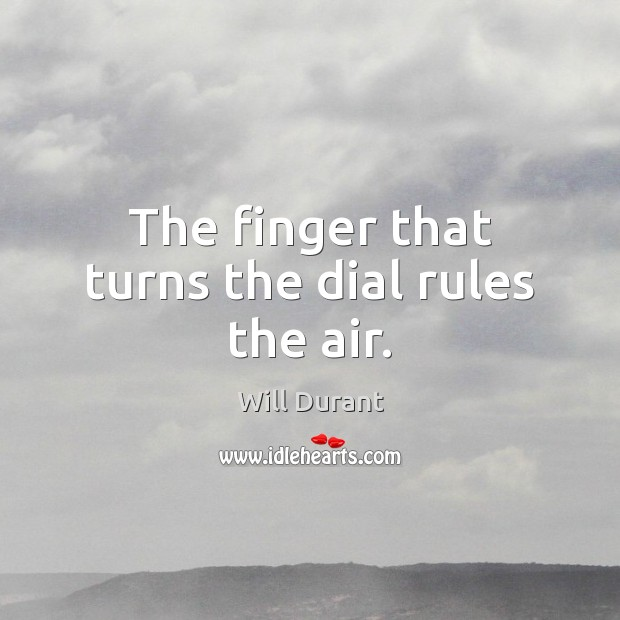 The finger that turns the dial rules the air. Image