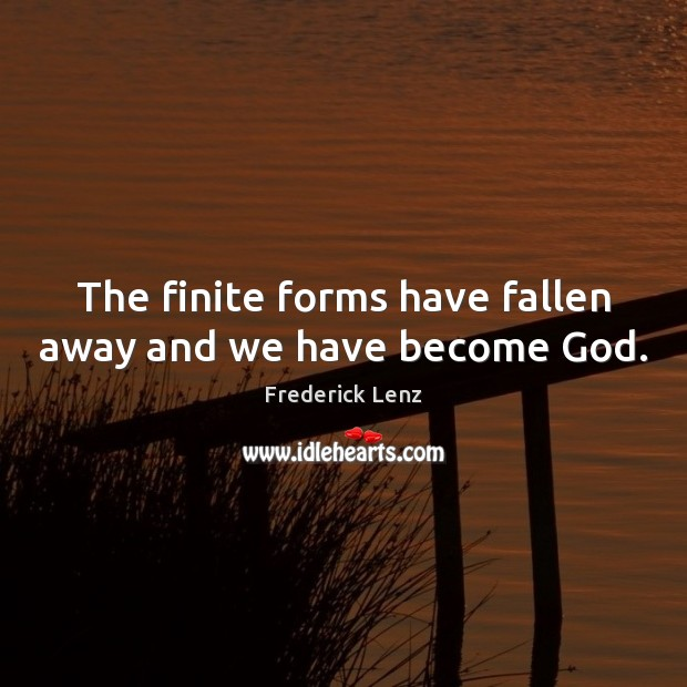 The finite forms have fallen away and we have become God. Image