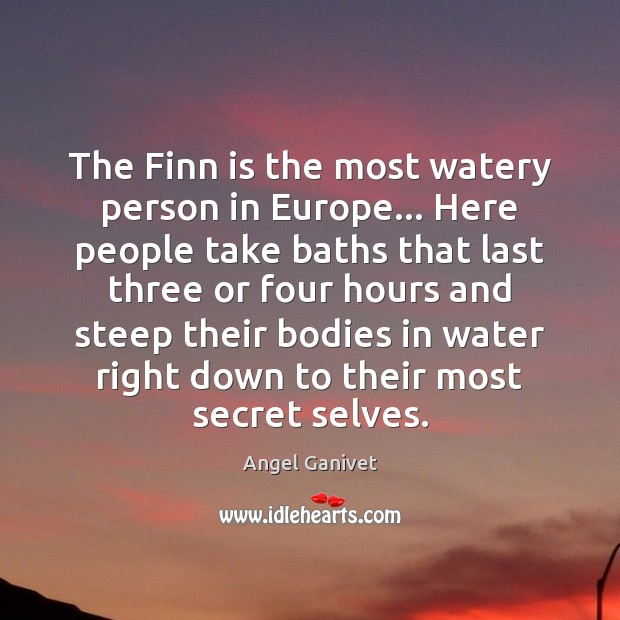 The Finn is the most watery person in Europe… Here people take Image