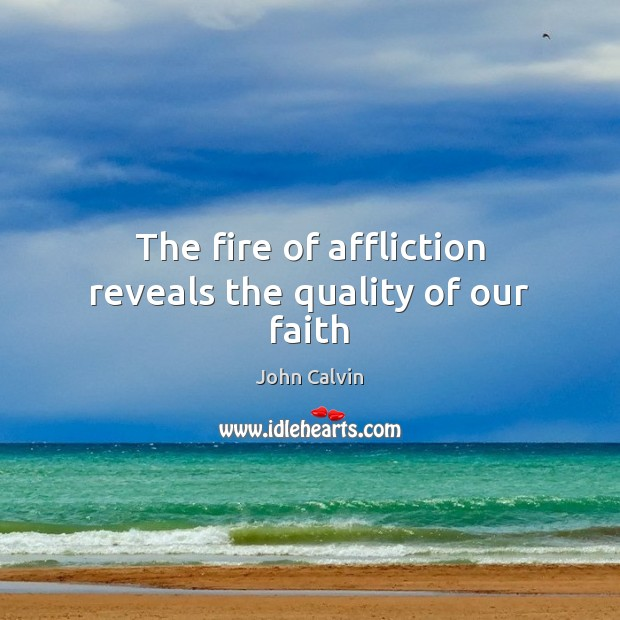 The fire of affliction reveals the quality of our faith Image